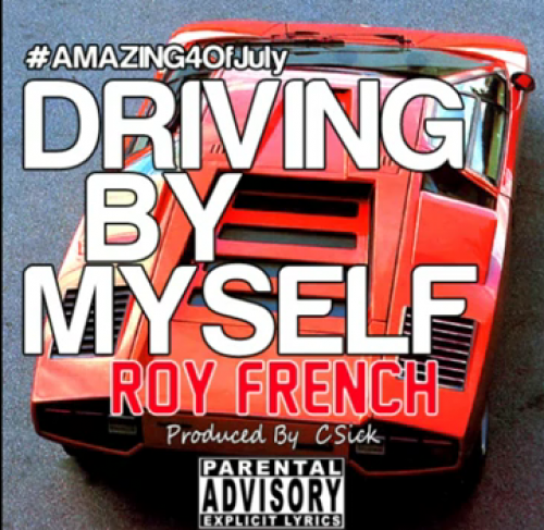 Roy French – Driving By Myself [Prod. by C-Sick]