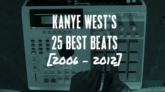 FSD Feature: Kanye West's 25 Best Beats [2006-2012]