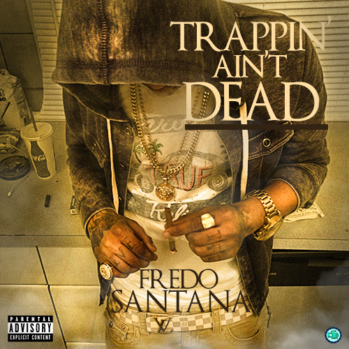 > Fredo Santana � Trappin� Ain�t Dead (Album Cover) - Photo posted in The Hip-Hop Spot | Sign in and leave a comment below!