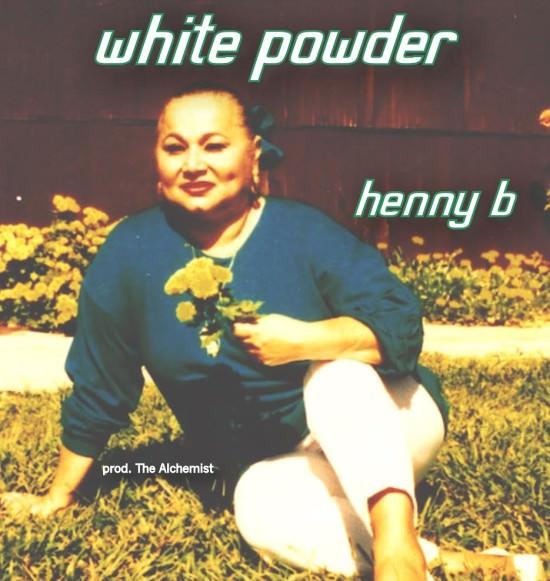 Henny B – White Powder | Fake Shore Drive®